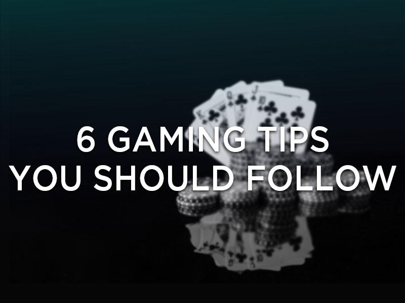 6 gaming tips to follow